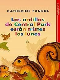 Las Ardillas de Central Park estan tristes los lunes par Katherine Pancol