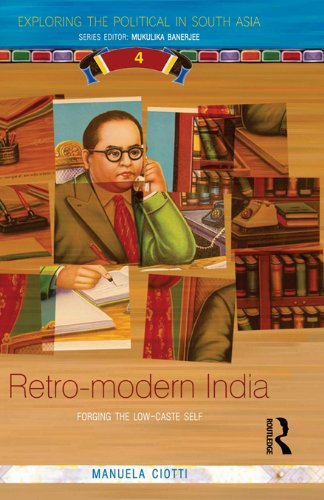Retro-modern India: Forging the Low-caste Self (Exploring the Political in South Asia Book 4) (English Edition)