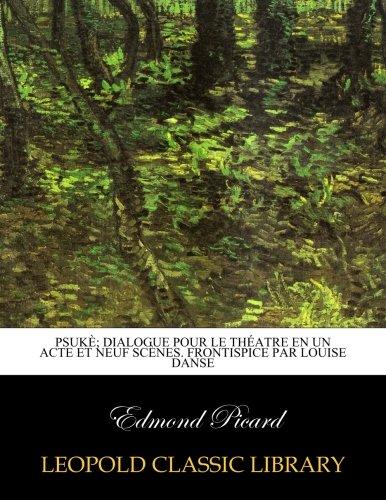 Psukè; dialogue pour le théatre en un acte et neuf scènes. Frontispice par Louise Danse par Edmond Picard