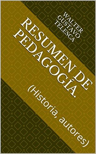 Colección textos universitarios. V2 - Resumen de pedagogía.: (Historia, autores) (Resúmenes de teorías) por Walter Gustavo Telesca