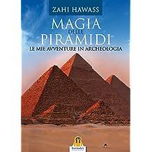 Magia delle Piramidi: Le Mie Avventure in Archeologia (Italian Edition)