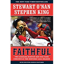 Faithful: Two Diehard Boston Red Sox Fans Chronicle the Historic 2004 Season (English Edition)