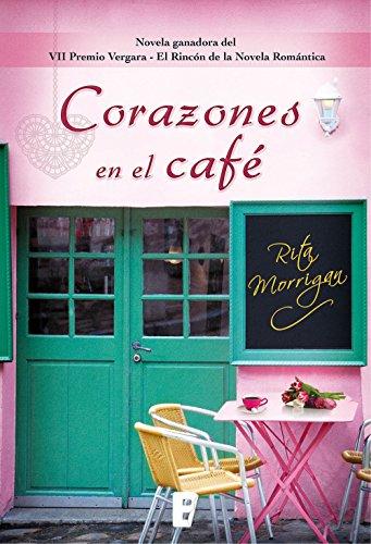 Corazones en el café (Novela ganadora del VII Premio Vergara- El Rincón de la Novela Romática): VII Premio Vergara - El Rincón de la Novela Romántica (EPUBS)