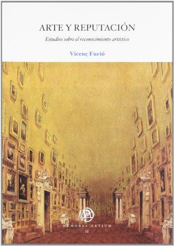 Arte y reputación. Estudios sobre el reconocimiento artístico (MEMORIA ARTIUM) por Vicenç Furió Galí