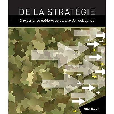De la stratégie : L'expérience militaire au service de l'entreprise
