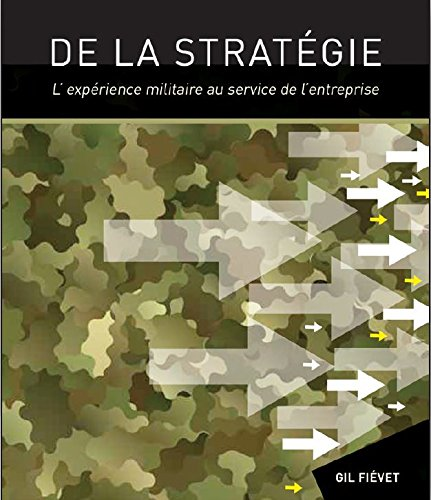 De la stratégie : L'expérience militaire au service de l'entreprise par Gil Fiévet
