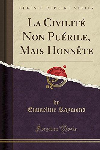 La Civilité Non Puérile, Mais Honnète (Classic Reprint)