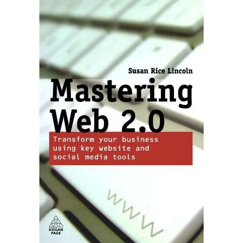 Mastering Web 2.0: Transform Your Business Using Key Website and Social Media Tools by Susan Rice Lincoln (2009-07-01)