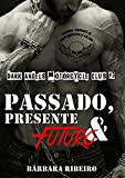 Passado, Presente e Futuro: Dark Angels Motorcycle Club #3 (Portuguese Edition)