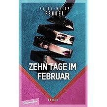 Zehn Tage im Februar: Roman