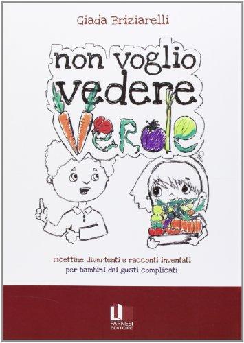 Non voglio vedere verde. Ricettine divertenti e racconti inventati per bambini dai gusti complicati (Biancacarta) por Giada Briziarelli