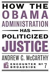 How the Obama Administration Has Politicized Justice (Encounter Broadsides) by Andrew C. McCarthy (2010-02-11)