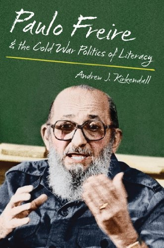 Paulo Freire and the Cold War Politics of Literacy by Andrew J. Kirkendall (2010-10-06)