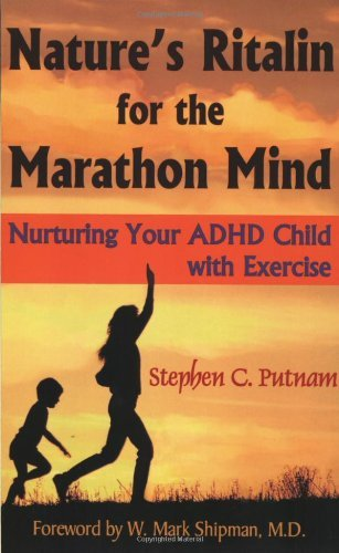 natures-ritalin-for-the-marathon-mind-nurturing-your-adhd-child-with-exercise-by-stephen-c-putnam-20