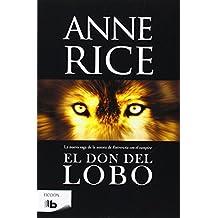 El Don Del Lobo (B DE BOLSILLO) de Anne Rice (7 may 2014) Tapa blanda