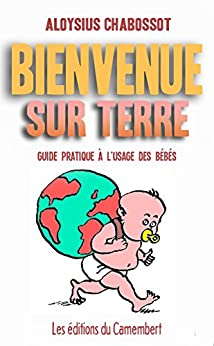 Bienvenue sur terre (French Edition) by [Chabossot, Aloysius]