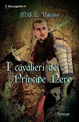 I cavalieri del Principe Nero (I Roccagelata Vol. 3) di MGL Valentini