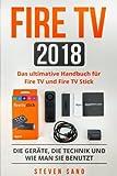 Fire TV 2018: Das ultimative Handbuch für Fire TV und Fire TV Stick. Die Geräte, die Technik und wie man sie benutzt.