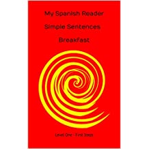 My Spanish Reader  Simple Sentences Breakfast:                      Level One - First Steps (Spanish Edition)