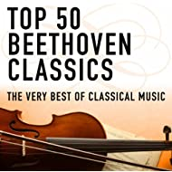 Top 50 Beethoven Classics - The Very Best of Classical Music
