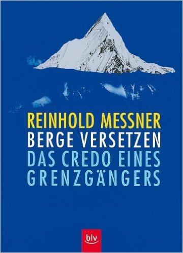 Berge versetzen: Das Credo eines GrenzgŠngers ( Restexemplar, Mai 2005 ) -