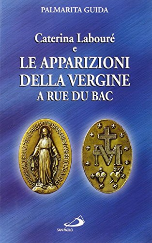 Caterina Labouré e le apparizioni della Vergine alla Rue du Bac. Per una rilettura del messaggio della Medaglia miracolosa - Miracolosa Vergine