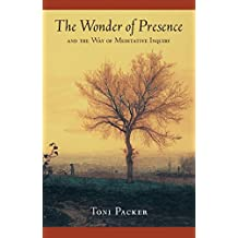 The Wonder of Presence: And the Way of Meditative Inquiry (English Edition)