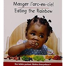 Manger L'Arc-En-Ciel/Eating The Rainbow (Livre D'Aliments Colores/Colorful Food Books)