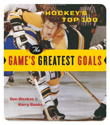 Hockey's Top 100: The Game's Greatest Goals por Don Weekes
