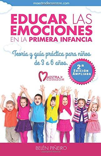 Educar las emociones en la primera infancia: Teoría y guia práctica para niños de 3 a 6 años. por Belén Piñeiro