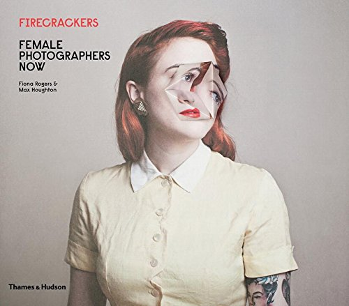 Firecrackers: female photographers now par Fiona Rogers
