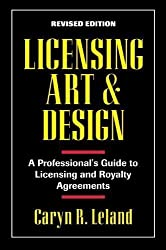 Licensing Art and Design: A Professional's Guide to Licensing and Royalty and Agreements by Leland, Caryn R. ( 1995 )
