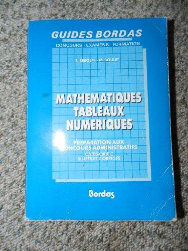 Mathématiques : tableaux numériques : préparation aux concours administratifs catégorie C : sujets et corrigés par From Bordas