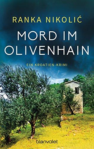 Mord im Olivenhain: Ein Kroatien-Krimi (Sandra Horvat 2) von [Nikolić, Ranka]