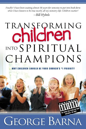Transforming Children Into Spiritual Champions: Why Children Should Be Your Church's #1 Priority