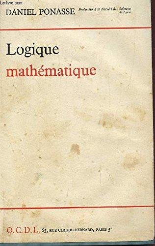 LOGIQUE MATHEMATIQUE / ELEMENTS DE BASE : CALCUL PROPORTIONNEL - CALCUL DES PREDICATS. par PONASSE DANIEL