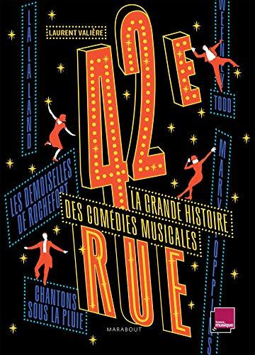 42ème rue: La grande histoire des comédies musicales par Laurent Valière