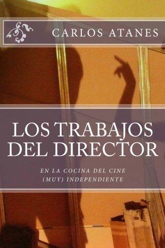 Los Trabajos Del Director: En La Cocina Del Cine (Muy) Independiente