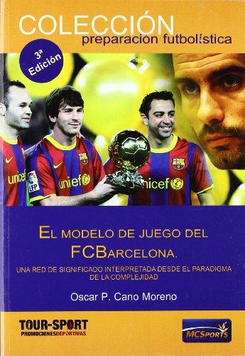 El modelo de juego del FC Barcelona (Preparacion Futbolistica) por Oscar Pedro Cano Moreno