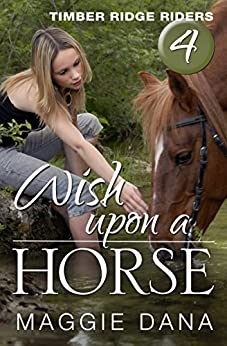 Wish Upon a Horse (Timber Ridge Riders Book 4) by [Dana, Maggie]