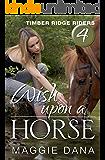 Wish Upon a Horse (Timber Ridge Riders Book 4)