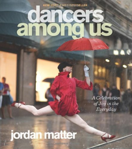 Dancers Among Us: A Celebration of Joy in the Everyday by Matter, Jordan (2012) Paperback