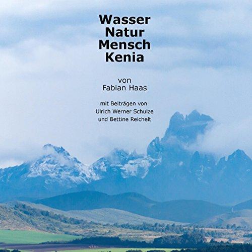 Wasser Natur Mensch Kenia: Mit Beiträgen von Ulrich Werner Schulze und Bettine Reichelt