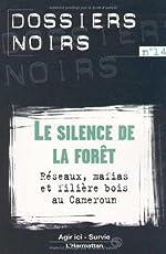 Le Silence de la forêt - Réseaux, mafias et filière bois au Cameroun d'Agir ici
