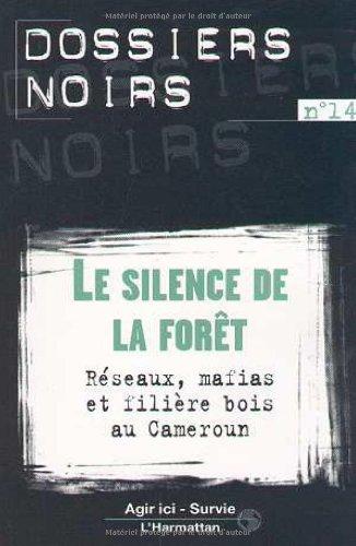 Le Silence de la forêt : réseaux, mafias et filière bois au Cameroun