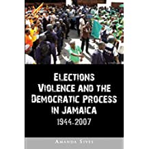 Elections, Violence and the Democratic Process in Jamaica, 1944-2007 (English Edition)