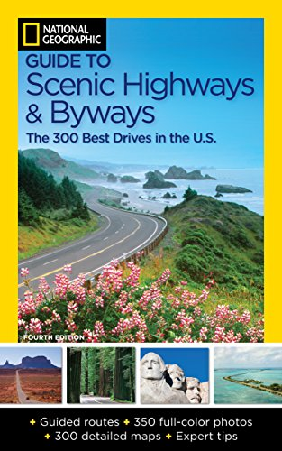 National Geographic Guide to Scenic Highways and Byways, 4th Edition: The 300 Best Drives in the U.S