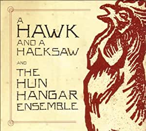 A Hawk And A Hacksaw And The Hun Hangár Ensemble