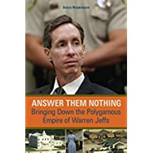 Answer Them Nothing: Bringing Down the Polygamous Empire of Warren Jeffs (English Edition)