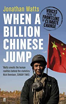 When a Billion Chinese Jump: Voices from the Frontline of Climate Change by [Watts, Jonathan]